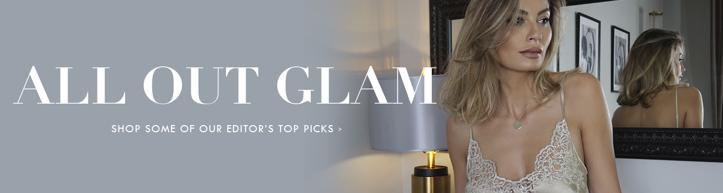 All Out Glam - Shop Some of Our Editor's Top Picks